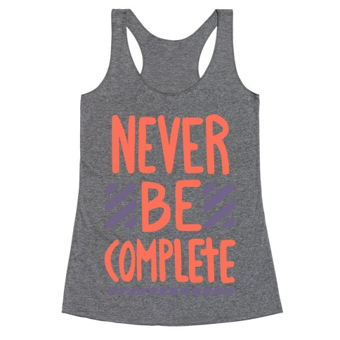 Never Be Complete Racerback Tank Top