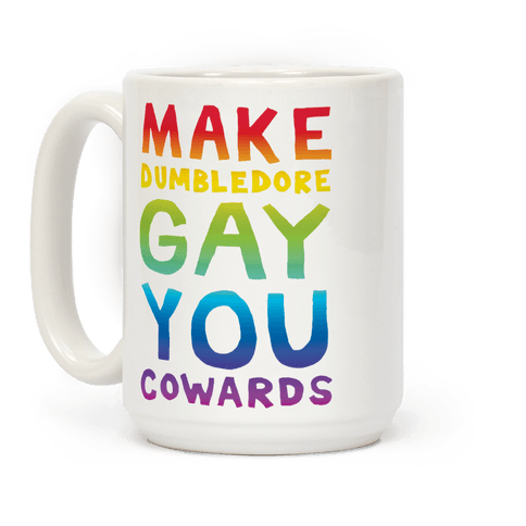 Make Dumbledore Gay You Cowards Coffee Mug