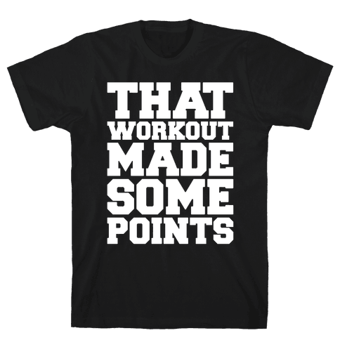 That Workout Made Some Points White Print Mens/Unisex T-Shirt