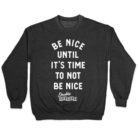 Be Nice Until It's Time To Not Be Nice Pullover