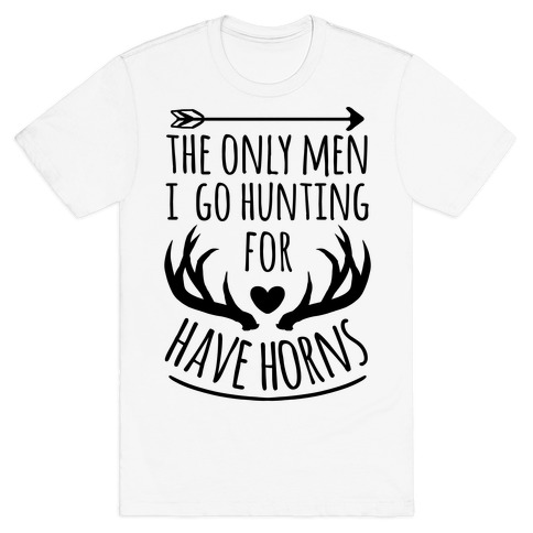 The Only Men I Go Hunting For Have Horns T-Shirt