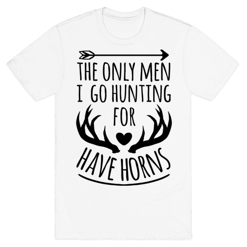 The Only Men I Go Hunting For Have Horns Mens T-Shirt