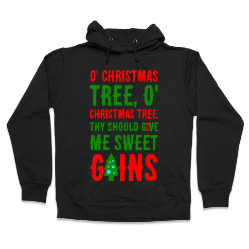 O' Christmas Tree Thy Should Give Me Sweet Gains Hooded Sweatshirt
