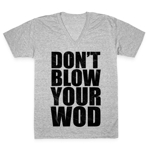 Don't Blow Your WOD V-Neck Tee Shirt