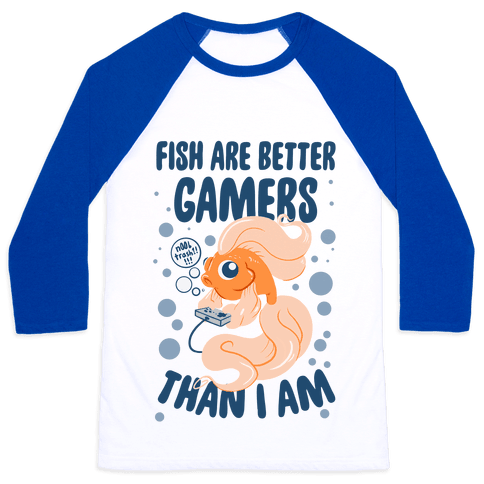 Fish Are Better Gamers Than I Am Baseball Tee
