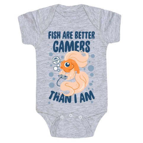 Fish Are Better Gamers Than I Am Baby Onesy