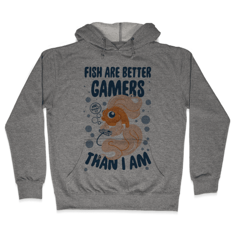 Fish Are Better Gamers Than I Am Hooded Sweatshirt