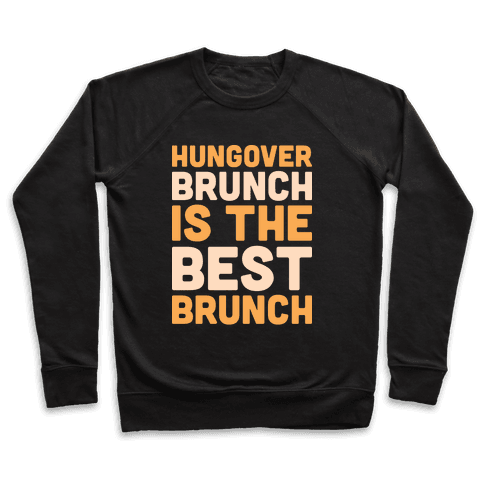 Hungover Brunch Is The Best Brunch Pullover