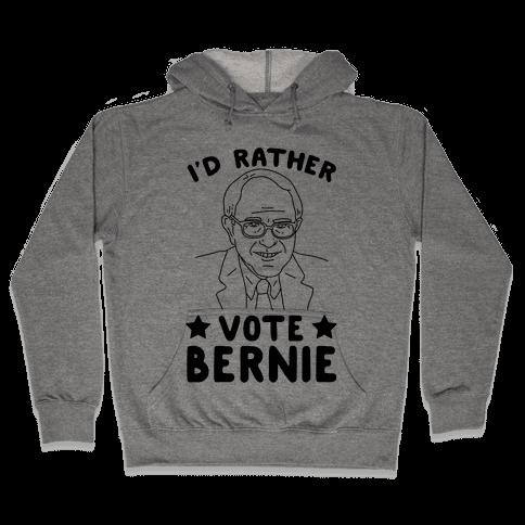 I'd Rather Vote Bernie Hooded Sweatshirt