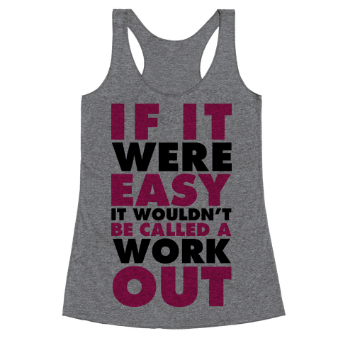 If It Were Easy It Wouldn't Be Called a Workout Racerback Tank Top