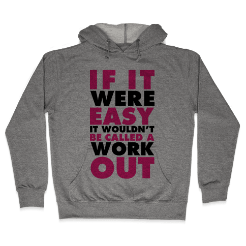 If It Were Easy It Wouldn't Be Called a Workout Hooded Sweatshirt