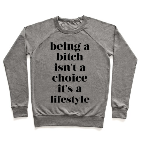Being A Bitch Isn't A Choice It's A Lifestyle Pullover