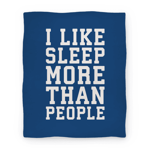 I Like Sleep More Than People Blanket