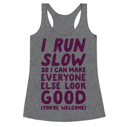 I Run Slow Racerback Tank Top