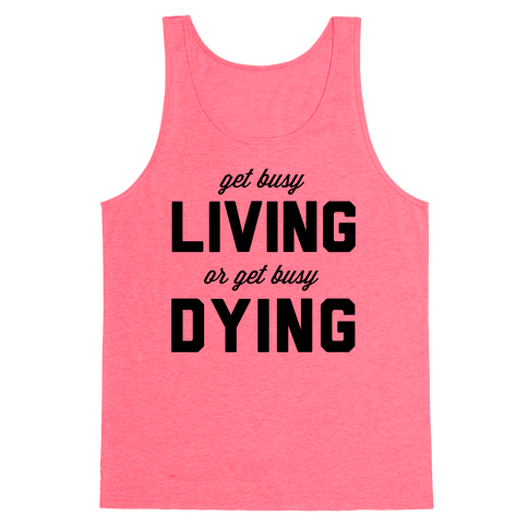 Get Busy Living or Get Busy Dying Tank Top