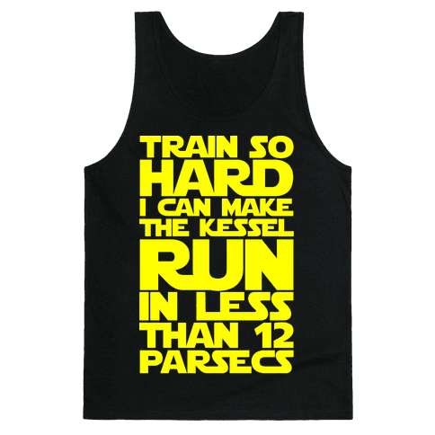 I Train So Hard I Can Make The Kessel Run In Less Than 12 Parsecs Tank Top