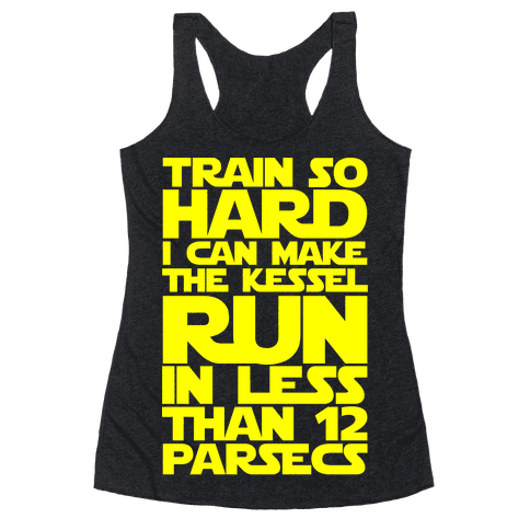 I Train So Hard I Can Make The Kessel Run In Less Than 12 Parsecs Racerback Tank Top