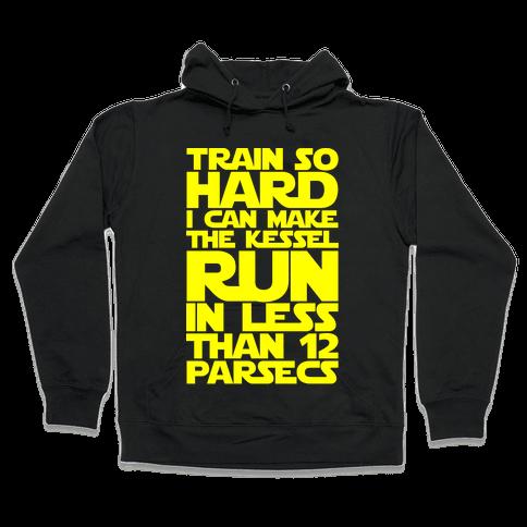 I Train So Hard I Can Make The Kessel Run In Less Than 12 Parsecs Hooded Sweatshirt