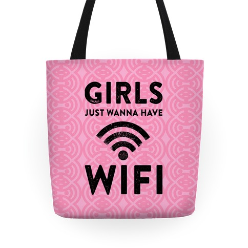 Girls Just Wanna Have Wifi Tote