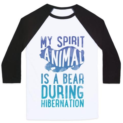 My Spirit Animal Is A Bear During Hibernation Baseball Tee