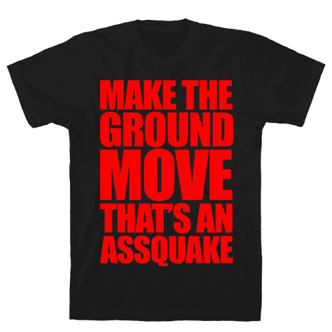Make The Ground Move That's An Assquake Mens T-Shirt
