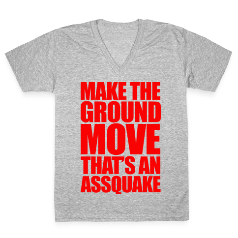 Make The Ground Move That's An Assquake V-Neck Tee Shirt