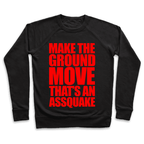 Make The Ground Move That's An Assquake Pullover