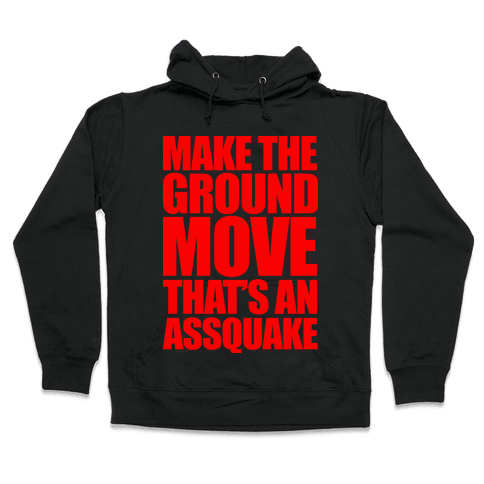 Make The Ground Move That's An Assquake Hooded Sweatshirt