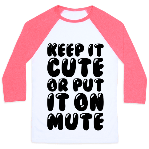 Keep It Cute Or Put It On Mute Baseball Tee