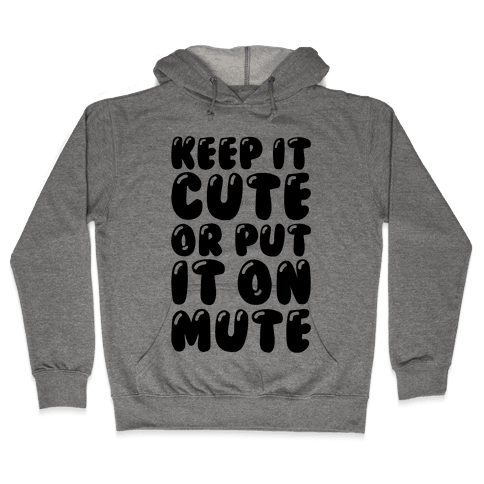 Keep It Cute Or Put It On Mute Hooded Sweatshirt