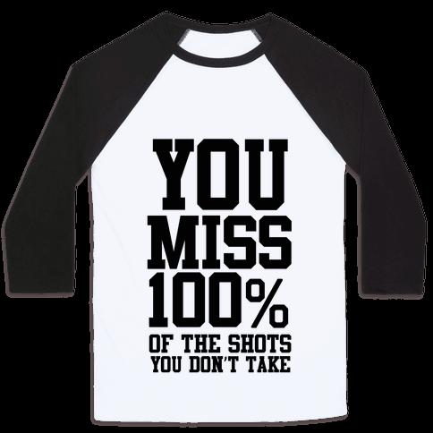 You Miss 100% of Shots You Don't Take Baseball Tee