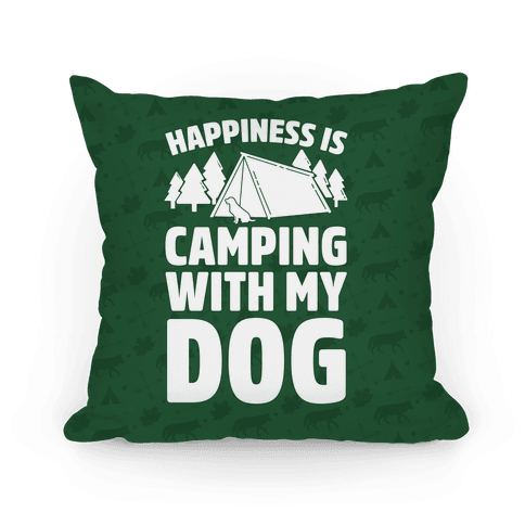 Happiness Is Camping With My Dog Pillow
