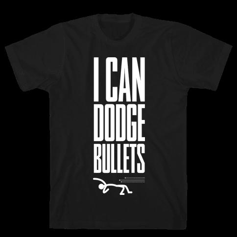 I Can Dodge Bullets Mens T-Shirt