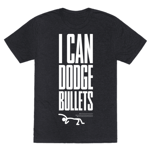 I Can Dodge Bullets