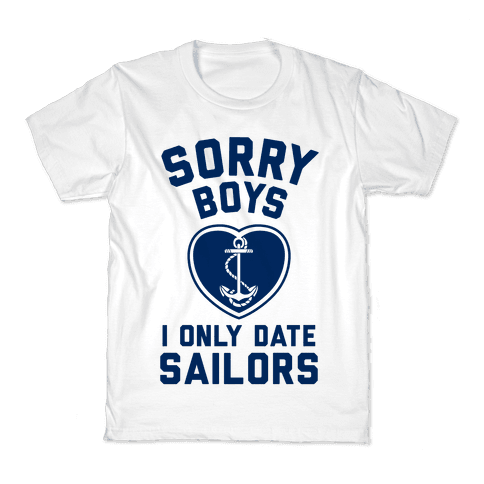 Sorry Boys, I Only Date Sailors Kids T-Shirt