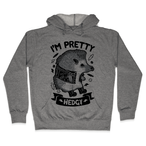 I'm Pretty Hedgy Hooded Sweatshirt