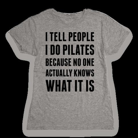 I Tell People I Do Pilates Womens T-Shirt