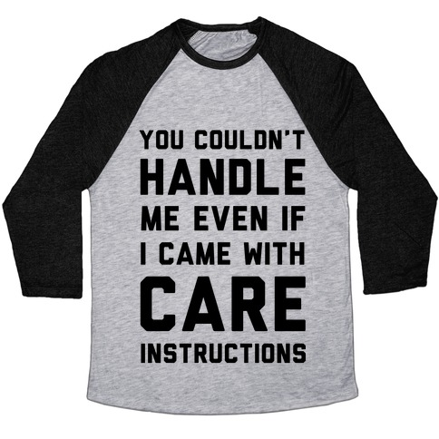 You Couldn't Handle Me Even if I Cam with Care Instructions Baseball Tee
