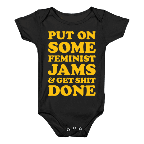 Put On Some Feminist Jams and Get Shit Done Baby Onesy