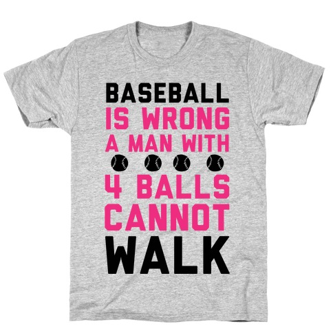 Baseball Is Wrong A Man With Four Balls Cannot Walk T-Shirt