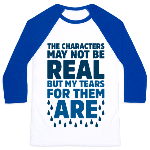 The Characters May Not Be Real Baseball Tee