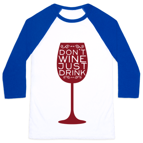 Don't Wine Baseball Tee