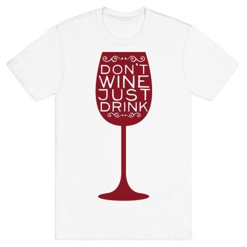 Don't Wine Mens T-Shirt