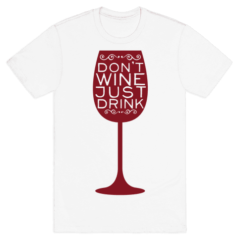 Don't Wine Mens T-Shirt