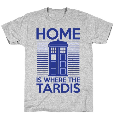 Home Is Where The Tardis T-Shirt