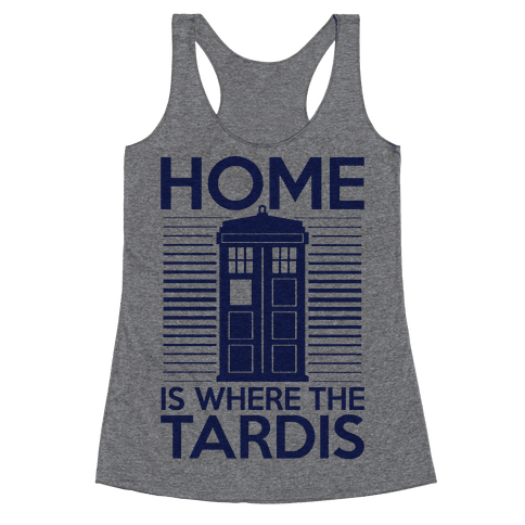 Home Is Where The Tardis Racerback Tank Top