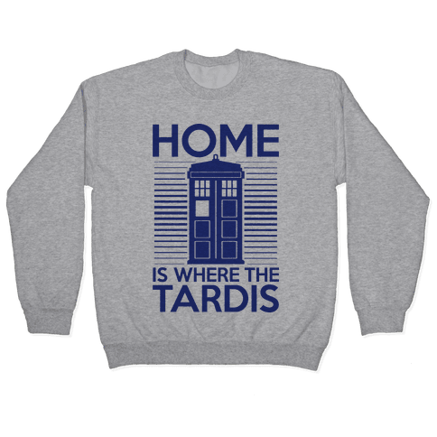 Home Is Where The Tardis Pullover