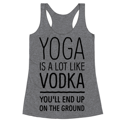 Yoga Is A Lot Like Vodka Racerback Tank Top