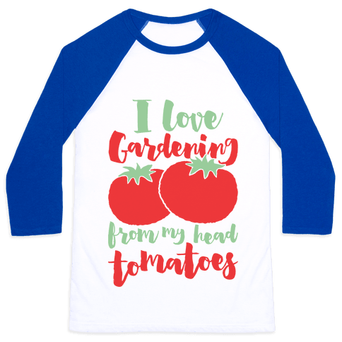 I Love Gardening From My Head Tomatoes Baseball Tee