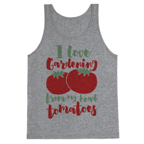 I Love Gardening From My Head Tomatoes Tank Top